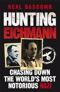 Hunting eichmann - chasing down the worlds most notorious nazi