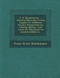 F. E. Bruckmanni, ... Historia Natvralis Cvriosa Lapidis Tu Asb¿estu, Eivsqve Praeparatorvm, Chartae Nempe, Lini, Lintei Et Ellychniorvm Incombvstibil