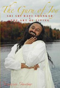 Guru of joy - sri sri ravi shankar and the art of living