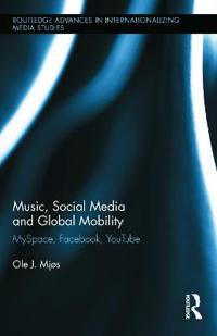 Music, Social Media and Global Mobility: Myspace, Facebook, Youtube