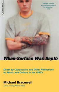 When Surface Was Depth: Death by Cappuccino and Other Reflections on Music and Culture in the 1990s