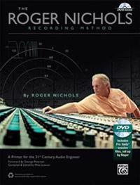 The Roger Nichols Recording Method: A Primer for the 21st Century Audio Engineer [With DVD]
