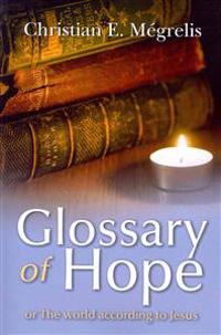 Glossary of Hope: Or the World According to Jesus