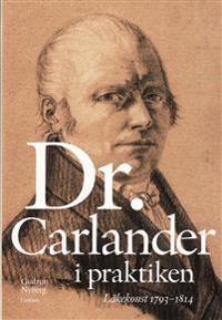 Doktor Carlander i praktiken : läkarkonst 1793-1814