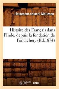 Histoire Des Fran�ais Dans l'Inde, Depuis La Fondation de Pondich�ry (�d.1874)