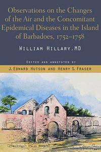 Observations on the Changes of the Air and the Concomitant Epidemical Diseases in the Island of Barbados