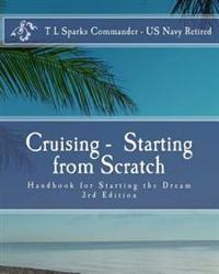 Cruising - Starting from Scratch: Hand Book for Starting the Dream