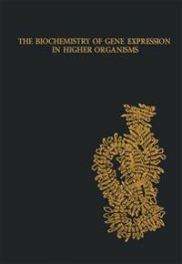The Biochemistry of Gene Expression in Higher Organisms