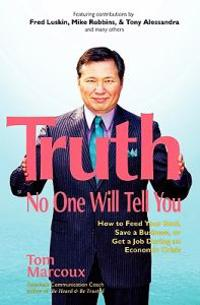 Truth No One Will Tell You: How to Feed Your Soul, Save a Business, or Get a Job During an Economic Crisis
