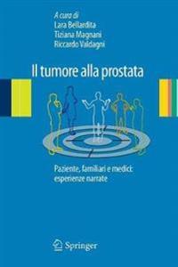 Il Tumore Alla Prostata: Paziente, Familiari E Medici: Esperienze Narrate