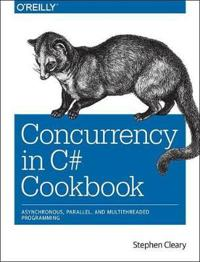 Concurrency in C# Cookbook: Asynchronous, Parallel, and Multithreaded Programming