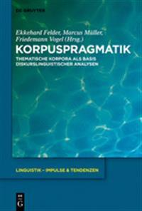 Korpuspragmatik: Thematische Korpora ALS Basis Diskurslinguistischer Analysen