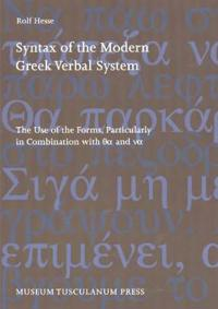 Syntax of the Modern Greek Verbal System: The Use of the Forms, Particularly in Combination with EA and Va - Second Revised Edition