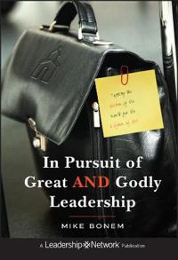 In Pursuit of Great and Godly Leadership: Tapping the Wisdom of the World for the Kingdom of God