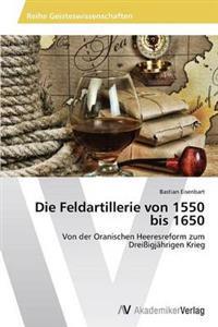 Die Feldartillerie Von 1550 Bis 1650