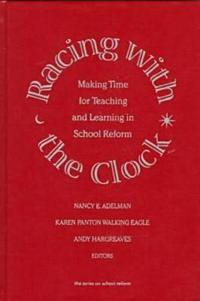 Racing with the Clock: Making Time for Teaching and Learning in School Reform