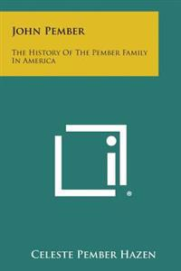 John Pember: The History of the Pember Family in America