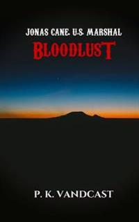 Jonas Cane, U.S. Marshal: Bloodlust: Book One