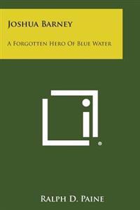 Joshua Barney: A Forgotten Hero of Blue Water