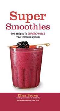 Super Smoothies: 100 Recipes to Supercharge Your Immune System