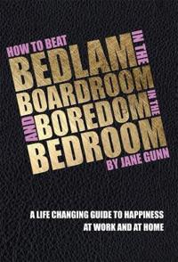 How to Beat Bedlam in the Boardroom and Boredom in the Bedroom
