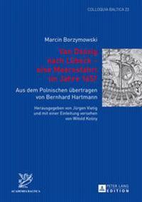 Von Danzig Nach Luebeck - Eine Meeresfahrt Im Jahre 1651: Aus Dem Polnischen Uebertragen Von Bernhard Hartmann- Herausgegeben Von Juergen Vietig Und M