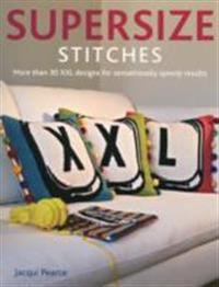 Supersize stitches - more than 30 xxl designs for sensationally speedy resu