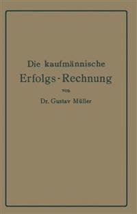 Die Kaufm nnische Erfolgs-Rechnung. (Gewinn- Und Verlust-Rechnung.)