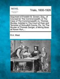 Argument of Franklin B. Gowen, Esq., of Counsel for the Commonwealth, in the Case of the Commonwealth vs. Thomas Munley, Indicted in the Court of Oyer and Terminer of Schuylkill County, Pa., for the Murder of Thomas Sanger, a Mining Boss at Raven Run, ...