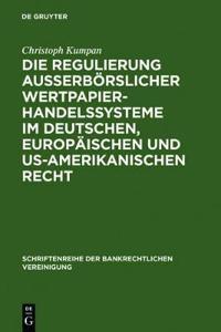Die Regulierung ausserboerslicher Wertpapierhandelssysteme im deutschen, europaischen und US-amerikanischen Recht