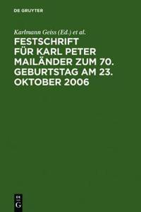 Festschrift fur Karl Peter Mailander zum 70. Geburtstag am 23. Oktober 2006
