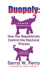 Duopoly: How the Republicrats Control the Electoral Process