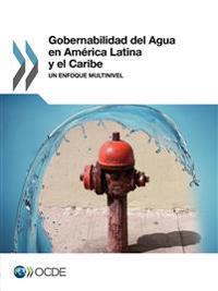 Gobernabilidad del Agua en América Latina y el Caribe : Un enfoque multinivel