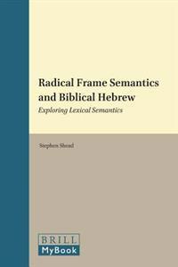 Radical Frame Semantics and Biblical Hebrew: Exploring Lexical Semantics