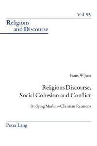 Religious Discourse, Social Cohesion and Conflict: Studying Muslim-Christian Relations