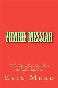 Zombie Messiah: The Mindful Mindless Killing Machine