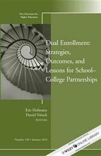 Dual Enrollment: Strategies, Outcomes, and Lessons for School-College Partnerships: New Directions for Higher Education, Number 158