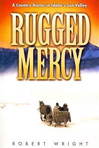 Rugged Mercy: A Country Doctor in Idaho's Sun Valley