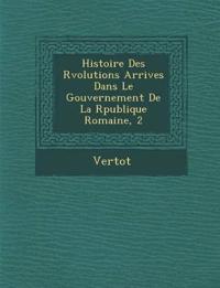 Histoire Des R Volutions Arriv Es Dans Le Gouvernement de La R Publique Romaine, 2