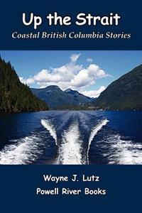 Up the Strait: Coastal British Columbia Stories