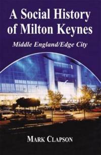 A Social History of Milton Keynes