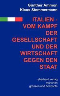 Italien - Vom Kampf Der Gesellschaft Und Wirtschaft Gegen Den Staat