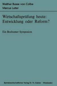 Wirtschaftsprufung Heute: Entwicklung Oder Reform?