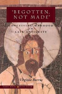 Abegotten, Not Madea: Conceiving Manhood in Late Antiquity