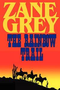 The Rainbow Trail (a Romantic Sequel to Riders of the Purple Sage)