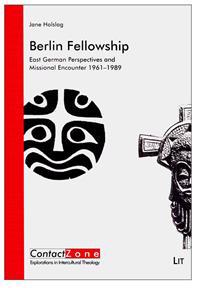 Berlin Fellowship: East German Perspectives and Missional Encounter 1961-1989