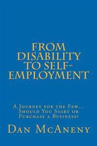 From Disability to Self-Employment: A Journey for the Few... Should You Start or Purchase a Business?