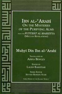 Ibn Al-Arabi on the Mysteries of the Purifying Alms from the Futuhat Al-Makkiyya (Meccan Revelations)