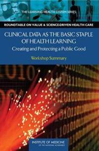 Clinical Data as the Basic Staple of Health Learning