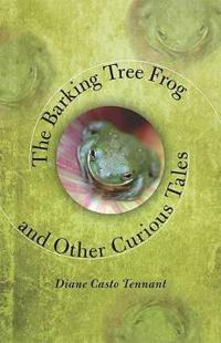 The Barking Tree Frog and Other Curious Tales